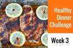 28-Day Healthy Dinner Challenge - Week 3